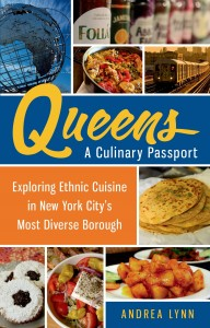 Queens, a Culinary Passport by Andrea Lynn